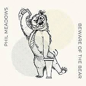 Review of Phil Meadows Group: Beware Of The Bear
