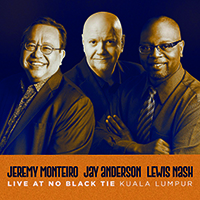 Review of Jeremy Monteiro, Jay Anderson, Lewis Nash: Live at No Black Tie Kuala Lumpur