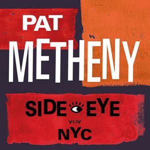 Review of Pat Metheny: Side-Eye – NYC (V1–IV)