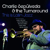 Review of Charlie Sepúlveda & The Turnaround: This Is Latin Jazz