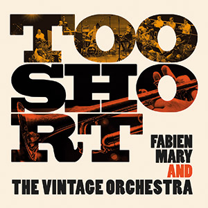 Review of Fabien Mary & The Vintage Orchestra: Too Short