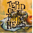 Review of Tepid on My Trippin' Heels