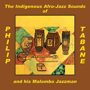 Review of The Indigenous Afro-Jazz Sounds of Philip Tabane and his Malombo Jazzman